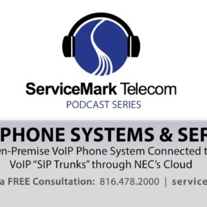 "ServiceMark Telecom Podcast: On-Premise VoIP Phone System Connected to VoIP ""SIP Trunks"""