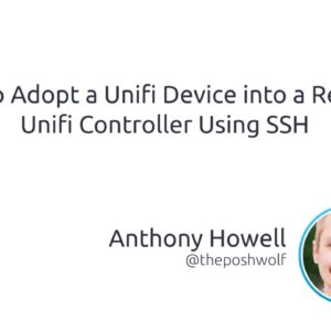 How To Adopt A Unifi Device Into A Remote Unifi Controller Using SSH