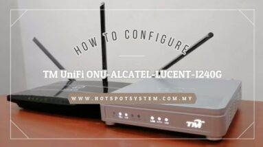 HOW TO CONFIGURE TM UniFi ONU ALCATEL LUCENT I 240G T (Fasa 2)
