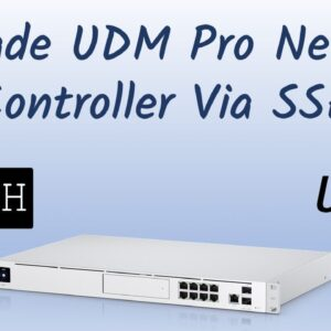 How to Upgrade Network Controller on Unifi Dream Machine Pro via SSH