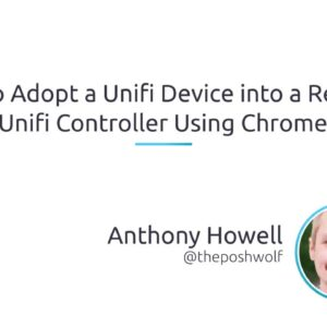 How To Adopt A Unifi Device Into A Remote Unifi Controller Using The Chrome Discovery Tools Plugin