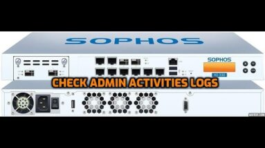 How to Check Admin Activities Logs and Events-Sophos Firewall Complete Training Series - DAY 18