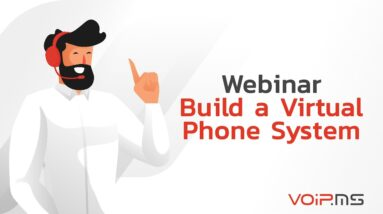 Webinar - How to Build a Virtual Phone System Deployment with VoIP.ms?