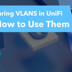 Configuring VLANS in UniFi (And How to Use Them)